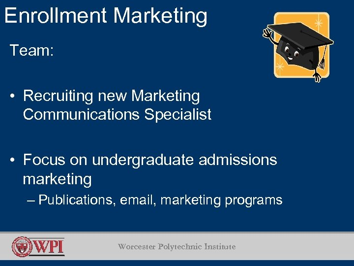 Enrollment Marketing Team: • Recruiting new Marketing Communications Specialist • Focus on undergraduate admissions