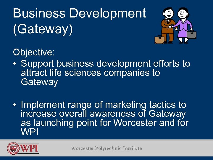Business Development (Gateway) Objective: • Support business development efforts to attract life sciences companies