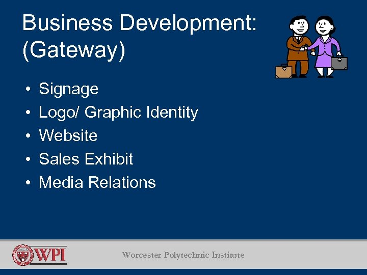 Business Development: (Gateway) • • • Signage Logo/ Graphic Identity Website Sales Exhibit Media
