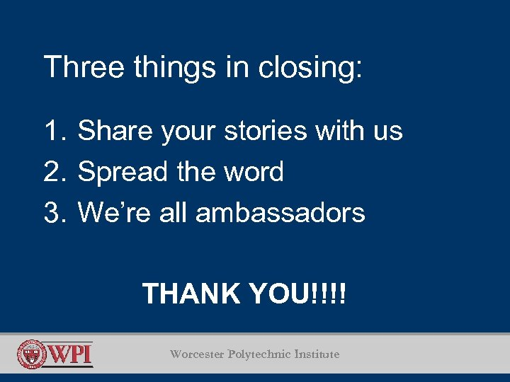 Three things in closing: 1. Share your stories with us 2. Spread the word