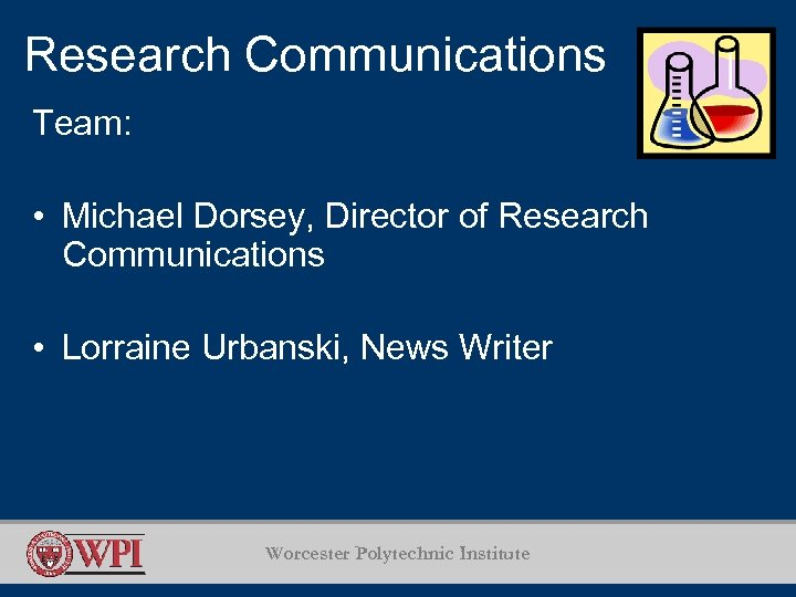 Research Communications Team: • Michael Dorsey, Director of Research Communications • Lorraine Urbanski, News