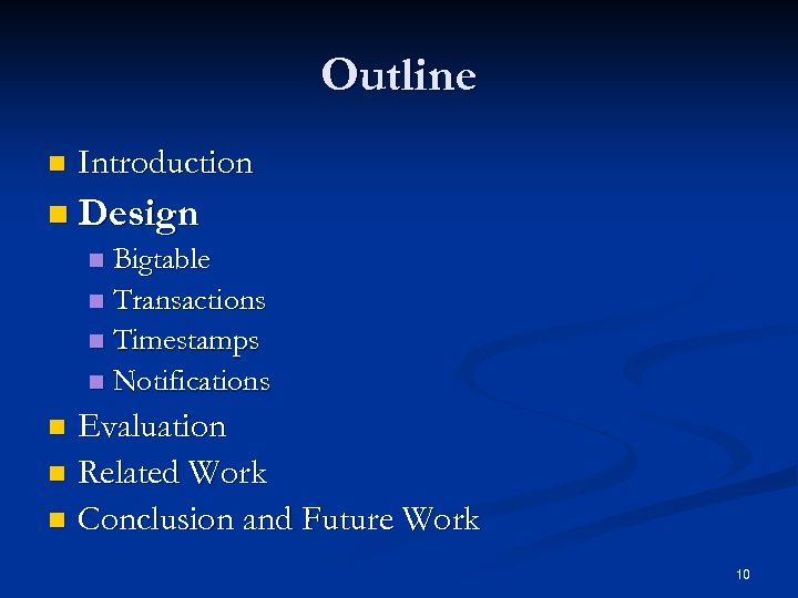Outline n Introduction n Design Bigtable n Transactions n Timestamps n Notifications n Evaluation