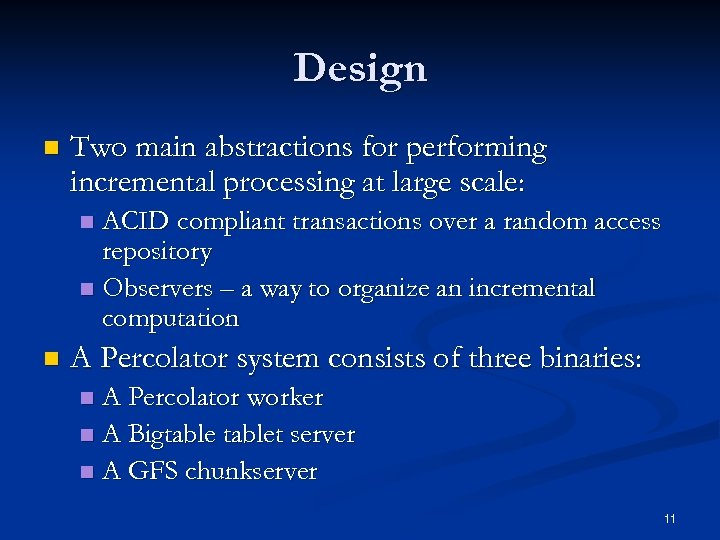 Design n Two main abstractions for performing incremental processing at large scale: ACID compliant