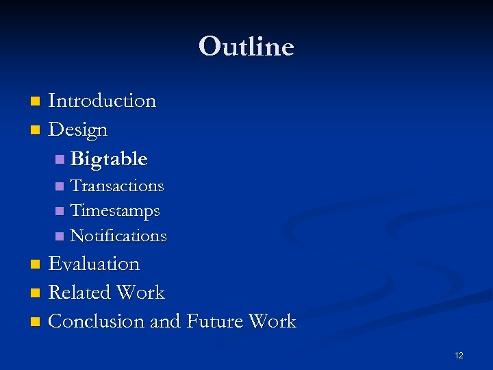 Outline Introduction n Design n Bigtable n Transactions n Timestamps n Notifications n Evaluation