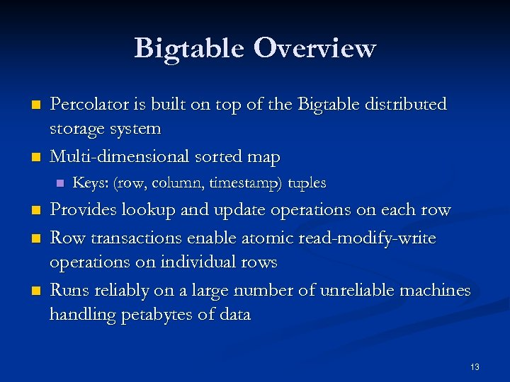 Bigtable Overview n n Percolator is built on top of the Bigtable distributed storage