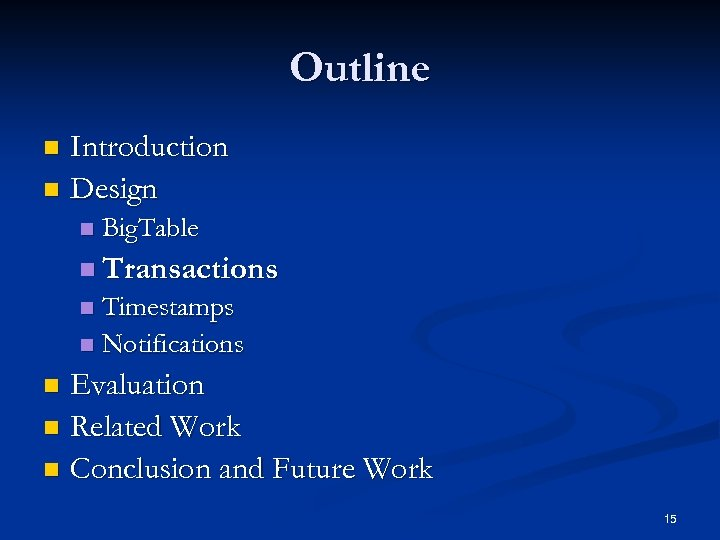 Outline Introduction n Design n n Big. Table n Transactions Timestamps n Notifications n