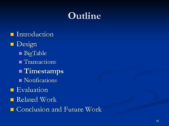 Outline Introduction n Design n Big. Table n Transactions n n Timestamps n Notifications