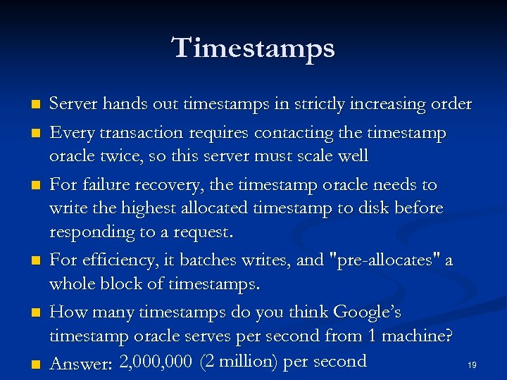 Timestamps n n n Server hands out timestamps in strictly increasing order Every transaction