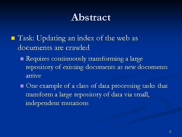 Abstract n Task: Updating an index of the web as documents are crawled Requires