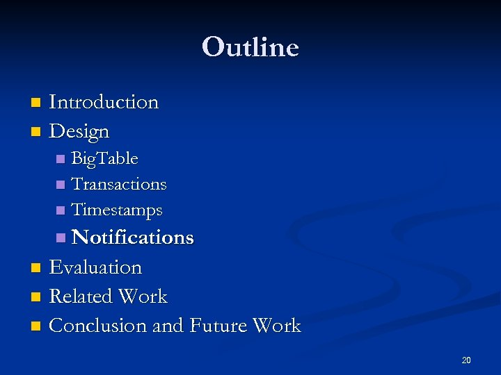 Outline Introduction n Design n Big. Table n Transactions n Timestamps n n Notifications
