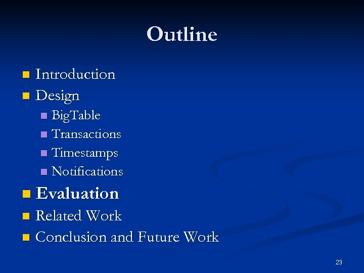 Outline Introduction n Design n Big. Table n Transactions n Timestamps n Notifications n