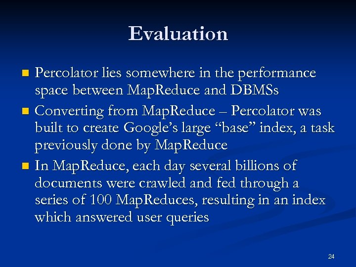 Evaluation Percolator lies somewhere in the performance space between Map. Reduce and DBMSs n