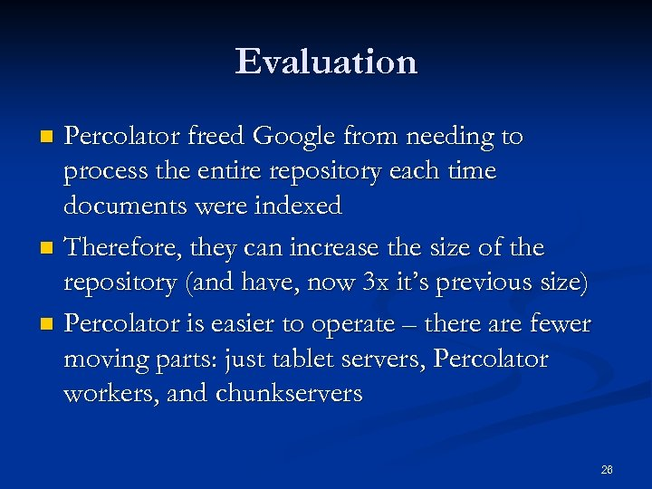 Evaluation Percolator freed Google from needing to process the entire repository each time documents