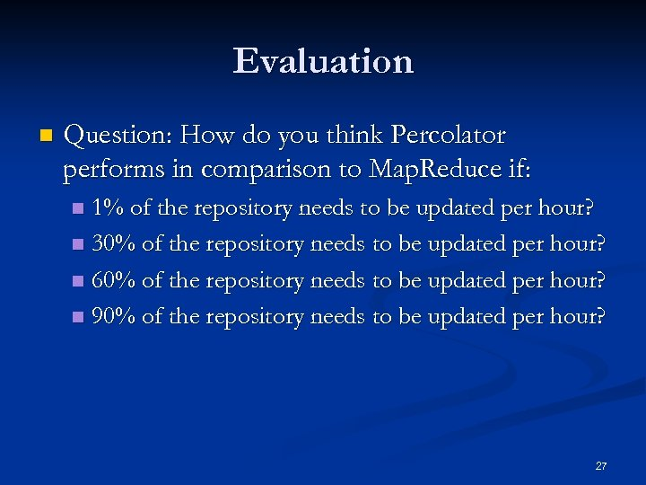 Evaluation n Question: How do you think Percolator performs in comparison to Map. Reduce