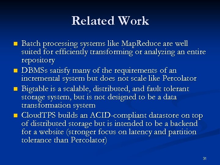 Related Work n n Batch processing systems like Map. Reduce are well suited for