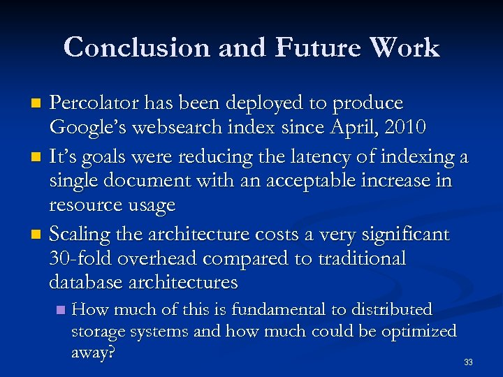 Conclusion and Future Work Percolator has been deployed to produce Google's websearch index since