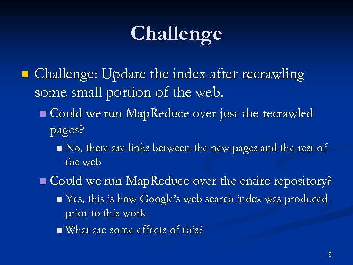 Challenge n Challenge: Update the index after recrawling some small portion of the web.