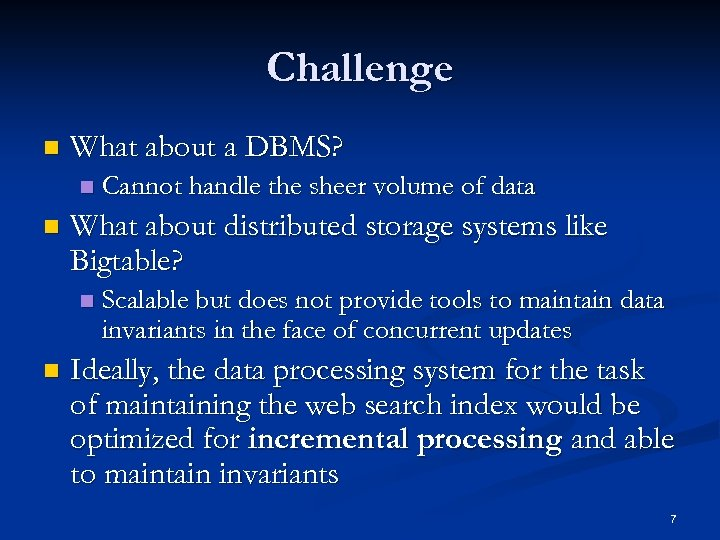 Challenge n What about a DBMS? n n What about distributed storage systems like