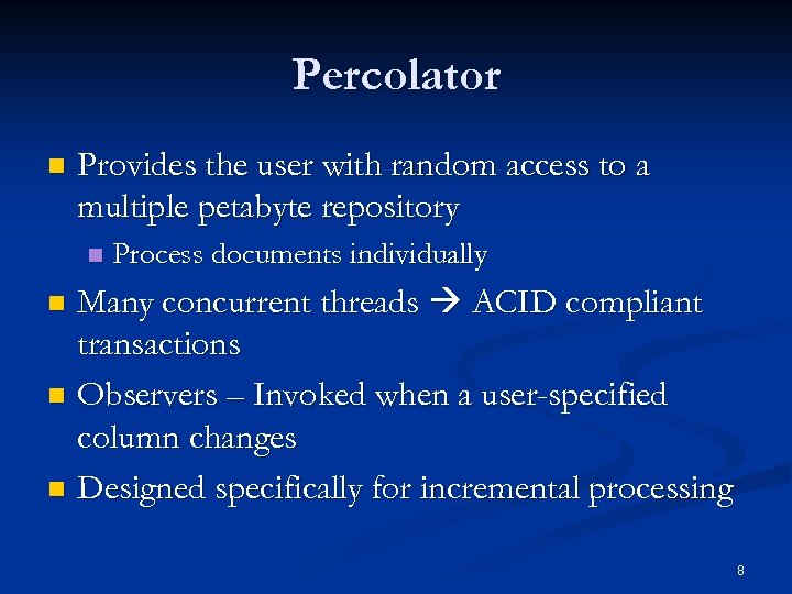 Percolator n Provides the user with random access to a multiple petabyte repository n