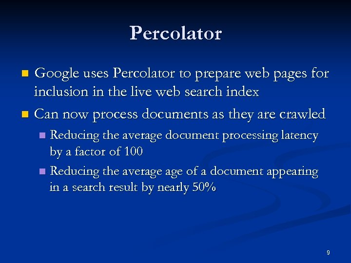 Percolator Google uses Percolator to prepare web pages for inclusion in the live web