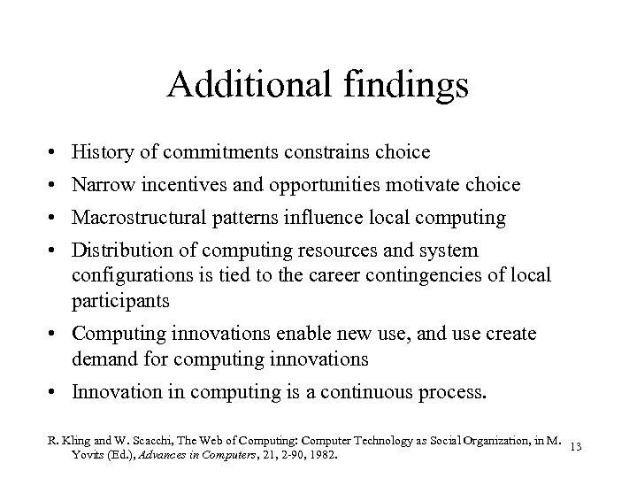 Additional findings • History of commitments constrains choice • Narrow incentives and opportunities motivate