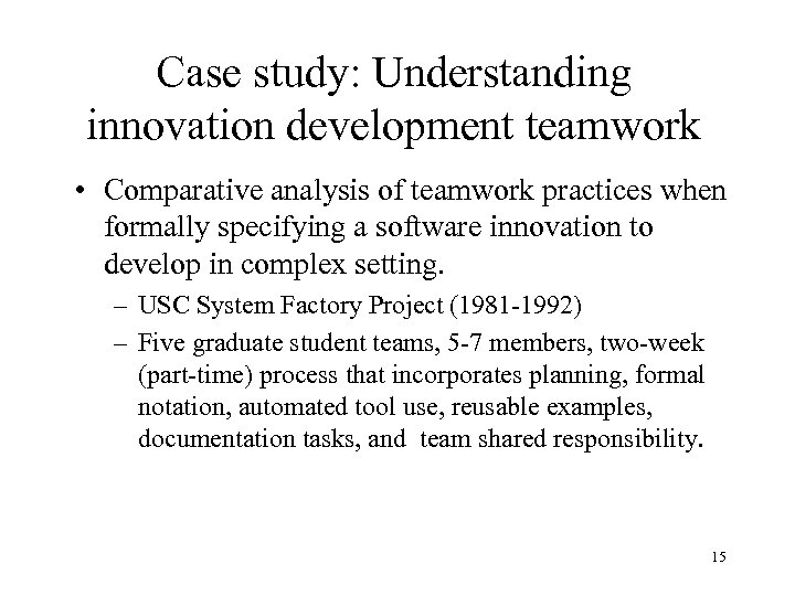Case study: Understanding innovation development teamwork • Comparative analysis of teamwork practices when formally