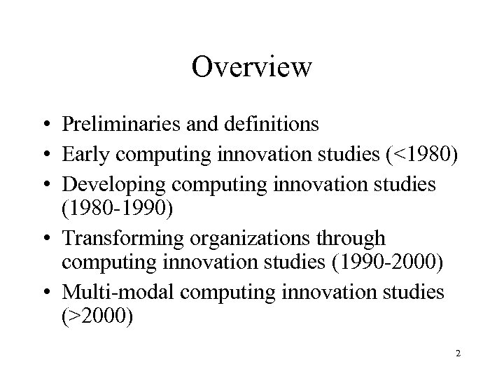 Overview • Preliminaries and definitions • Early computing innovation studies (<1980) • Developing computing