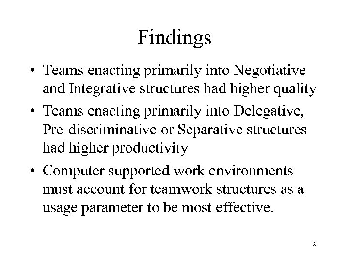 Findings • Teams enacting primarily into Negotiative and Integrative structures had higher quality •