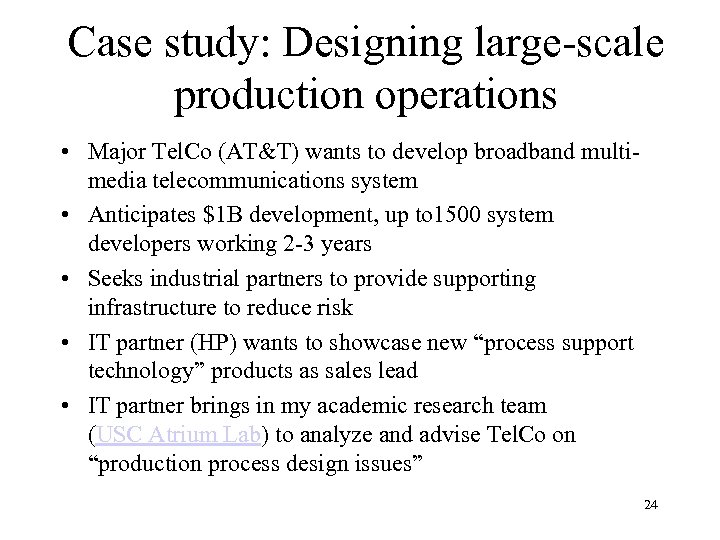 Case study: Designing large-scale production operations • Major Tel. Co (AT&T) wants to develop