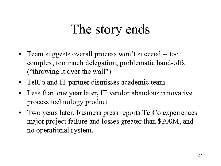 The story ends • Team suggests overall process won't succeed -- too complex, too