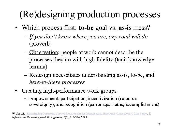(Re)designing production processes • Which process first: to-be goal vs. as-is mess? – If