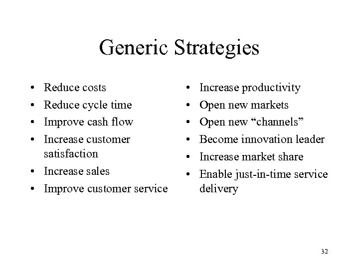 Generic Strategies • • Reduce costs Reduce cycle time Improve cash flow Increase customer