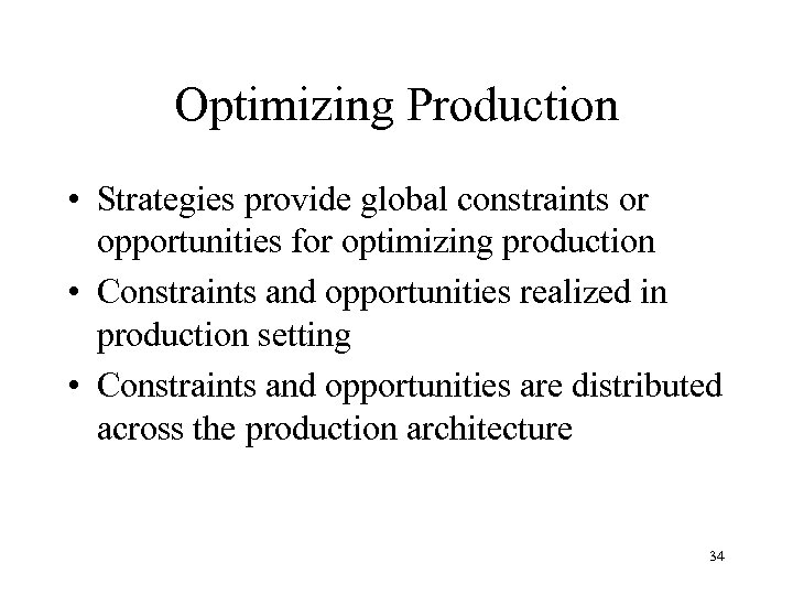 Optimizing Production • Strategies provide global constraints or opportunities for optimizing production • Constraints