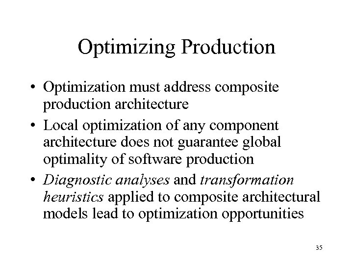 Optimizing Production • Optimization must address composite production architecture • Local optimization of any