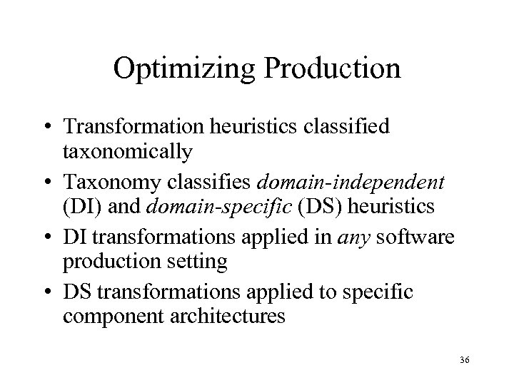 Optimizing Production • Transformation heuristics classified taxonomically • Taxonomy classifies domain-independent (DI) and domain-specific