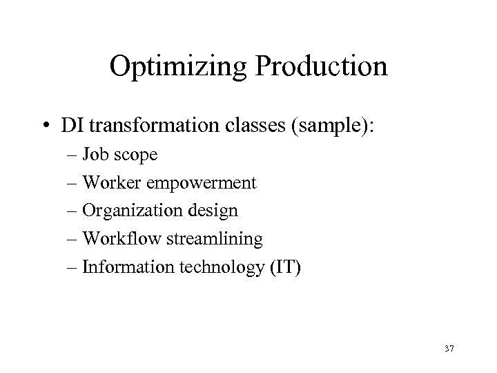 Optimizing Production • DI transformation classes (sample): – Job scope – Worker empowerment –