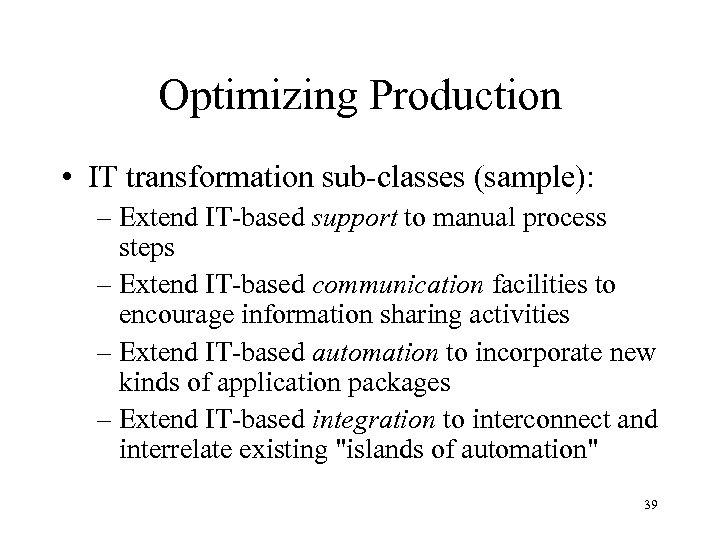 Optimizing Production • IT transformation sub-classes (sample): – Extend IT-based support to manual process