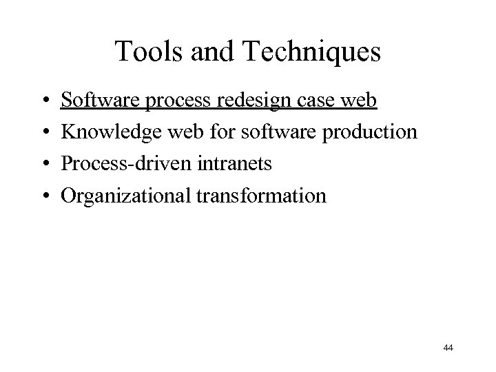 Tools and Techniques • • Software process redesign case web Knowledge web for software