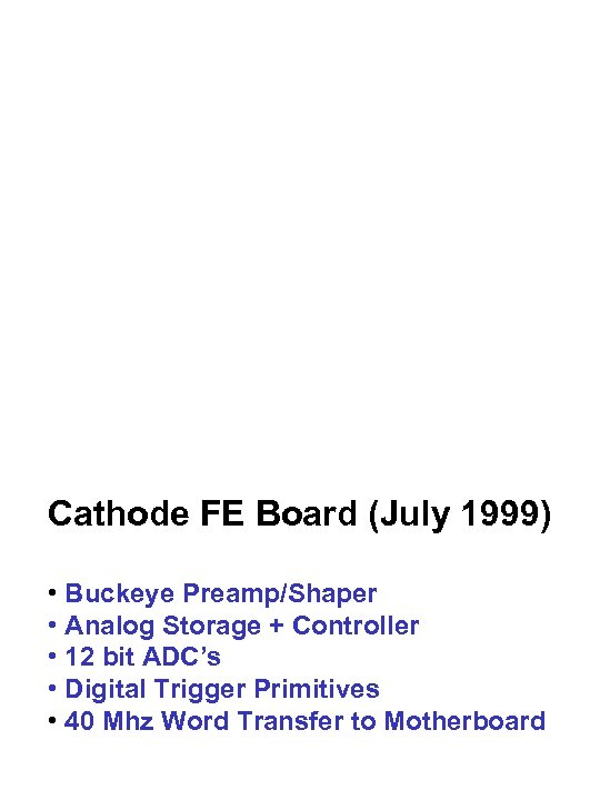 Cathode FE Board (July 1999) • Buckeye Preamp/Shaper • Analog Storage + Controller •