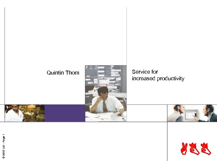 © ABB Ltd - Page 1 Quintin Thom Service for increased productivity ABB