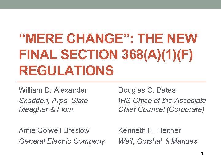 """MERE CHANGE"": THE NEW FINAL SECTION 368(A)(1)(F) REGULATIONS William D. Alexander Skadden, Arps, Slate"