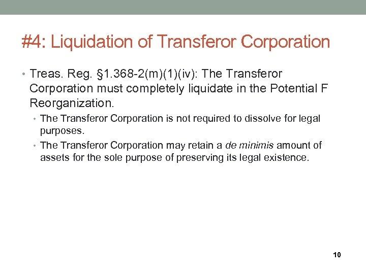 #4: Liquidation of Transferor Corporation • Treas. Reg. § 1. 368 -2(m)(1)(iv): The Transferor