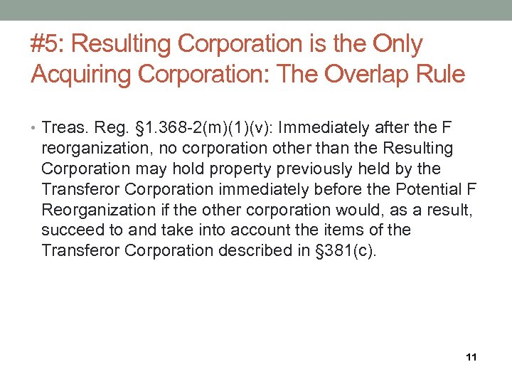 #5: Resulting Corporation is the Only Acquiring Corporation: The Overlap Rule • Treas. Reg.