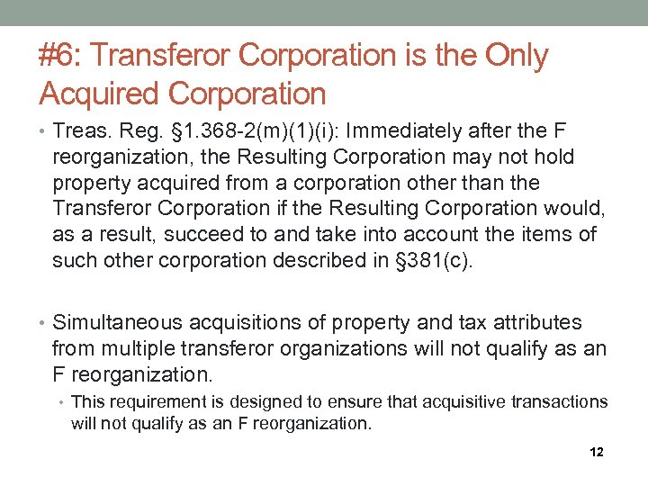 #6: Transferor Corporation is the Only Acquired Corporation • Treas. Reg. § 1. 368