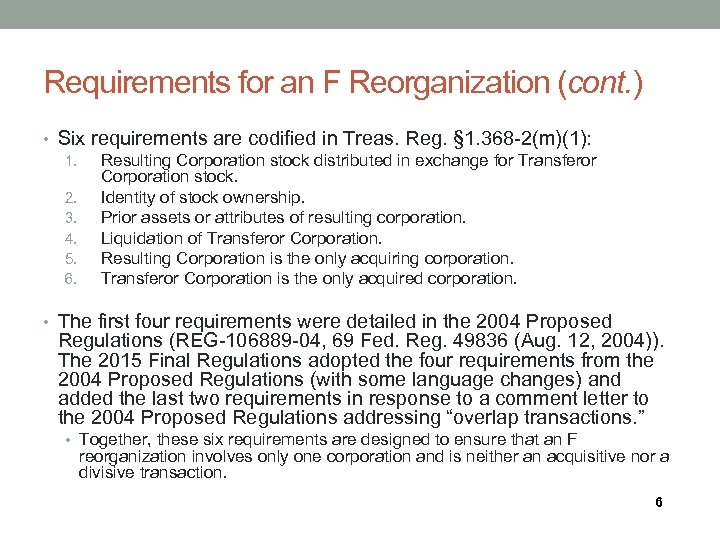 Requirements for an F Reorganization (cont. ) • Six requirements are codified in Treas.