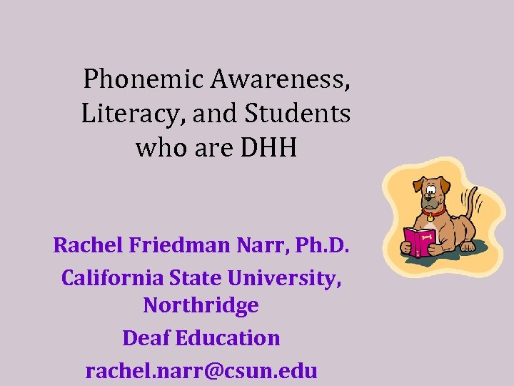 Phonemic Awareness, Literacy, and Students who are DHH Rachel Friedman Narr, Ph. D. California