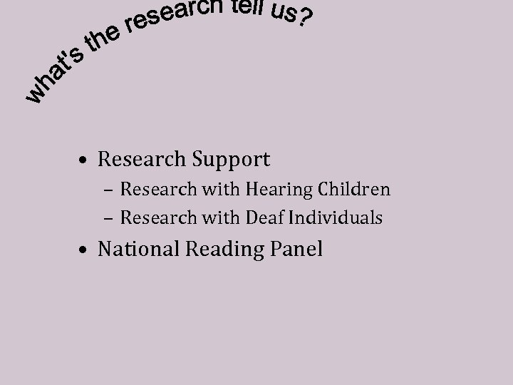 • Research Support – Research with Hearing Children – Research with Deaf Individuals