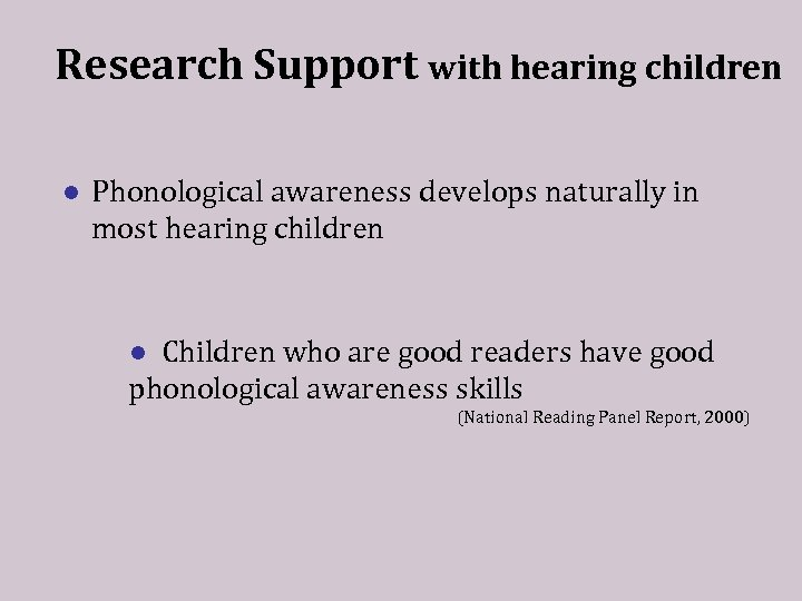 Research Support with hearing children ● Phonological awareness develops naturally in most hearing children