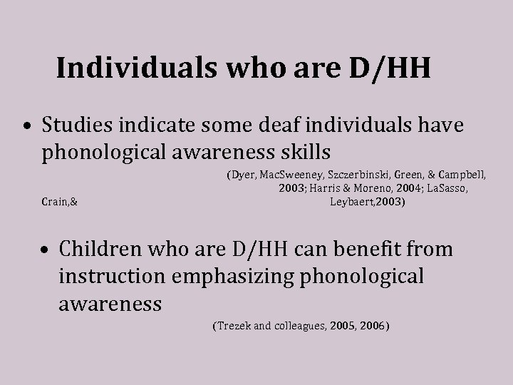 Individuals who are D/HH • Studies indicate some deaf individuals have phonological awareness skills