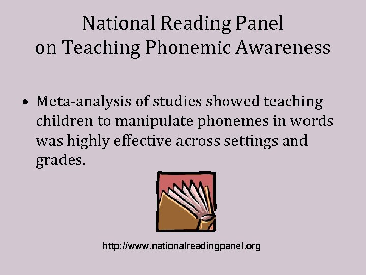 National Reading Panel on Teaching Phonemic Awareness • Meta-analysis of studies showed teaching children